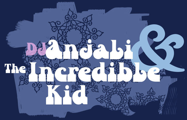 DJ Anjali & The Incredible Kid
